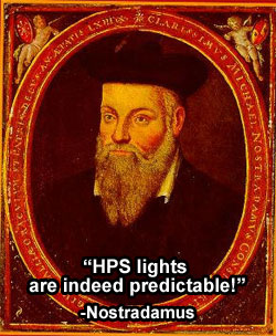 Nostradamus predicted HPS lights would be predictable!