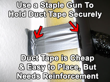 Reinforce the duct tape with staples or it will fall off after a day or two