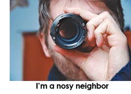 Nosy neighbors may be watching your comings and goings